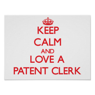 Keep Calm and Love a Patent Clerk Posters