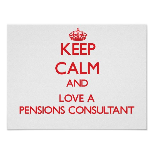 Keep Calm and Love a Pensions Consultant Posters