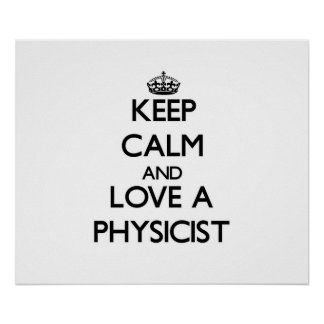 Keep Calm and Love a Physicist Posters