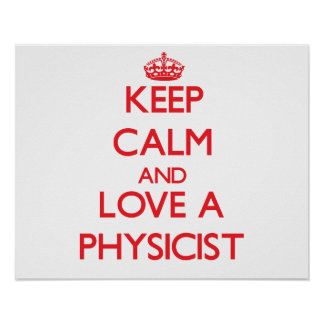 Keep Calm and Love a Physicist Poster