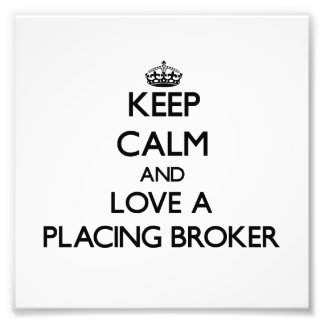 Keep Calm and Love a Placing Broker Photograph