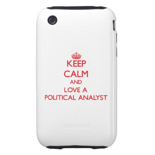 Keep Calm and Love a Political Analyst Tough iPhone 3 Covers