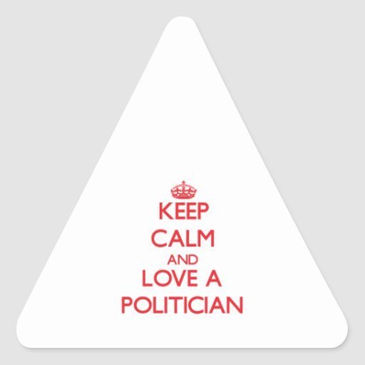 Keep Calm and Love a Politician Triangle Sticker