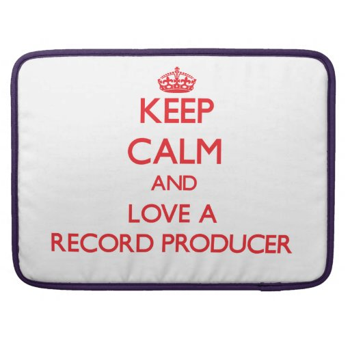 Keep Calm and Love a Record Producer Sleeves For MacBook Pro