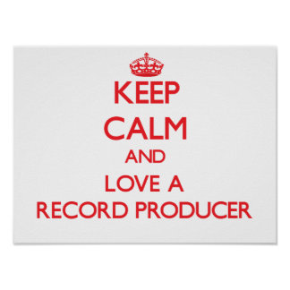 Keep Calm and Love a Record Producer Print
