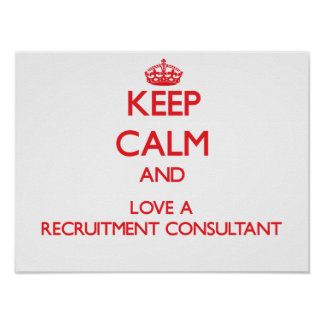 Keep Calm and Love a Recruitment Consultant Print