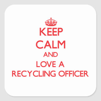 Keep Calm and Love a Recycling Officer Square Stickers