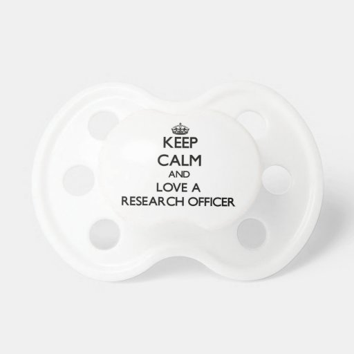 Keep Calm and Love a Research Officer Baby Pacifiers