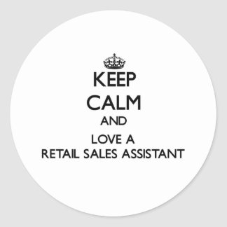 Keep Calm and Love a Retail Sales Assistant Round Stickers