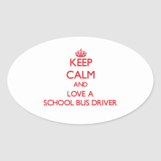Keep Calm and Love a School Bus Driver Oval Stickers