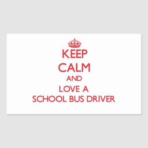 Keep Calm and Love a School Bus Driver Rectangle Stickers