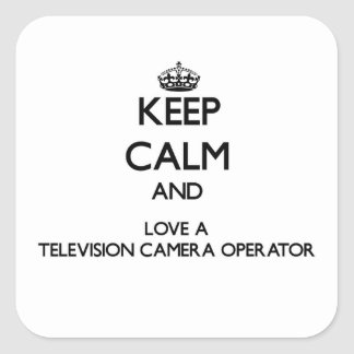 Keep Calm and Love a Television Camera Operator Square Stickers