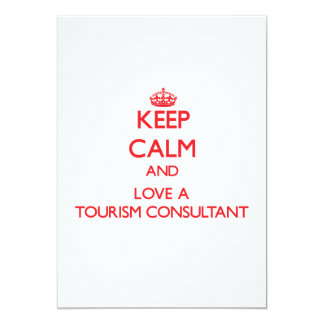 """Keep Calm and Love a Tourism Consultant 5"""" X 7"""" Invitation Card"""