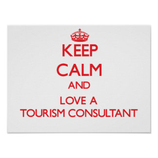 Keep Calm and Love a Tourism Consultant Print