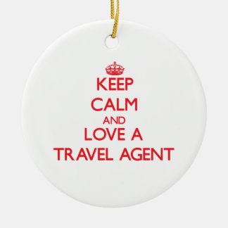 Keep Calm and Love a Travel Agent Ceramic Ornament
