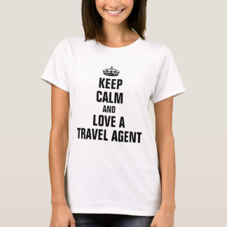 Keep calm and love a travel agent T-Shirt