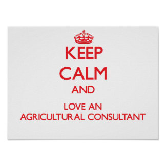 Keep Calm and Love an Agricultural Consultant Print