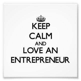 Keep Calm and Love an Entrepreneur Photo Print