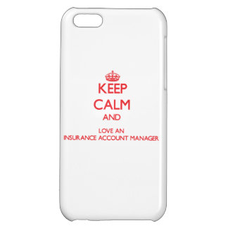 Keep Calm and Love an Insurance Account Manager iPhone 5C Covers