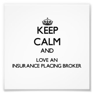 Keep Calm and Love an Insurance Placing Broker Photographic Print
