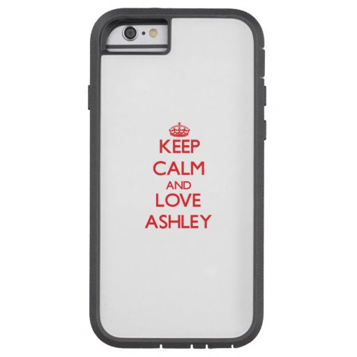 Keep calm and love Ashley iPhone 6 Case