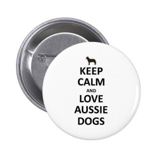 Keep calm and love Aussie Dogs.jpg Pinback Button