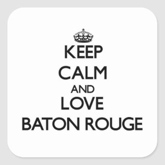Keep Calm and love Baton Rouge Square Sticker