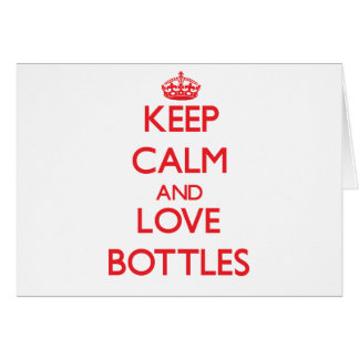 Keep calm and love Bottles Greeting Cards