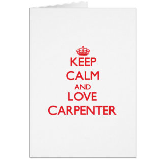 Keep calm and love Carpenter Greeting Card