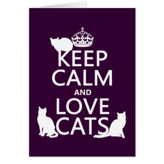 Keep Calm and Love Cats (in any color) Greeting Card