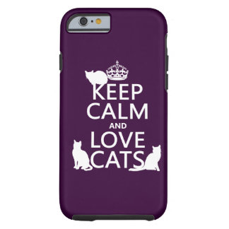 Keep Calm and Love Cats (in any color) Tough iPhone 6 Case
