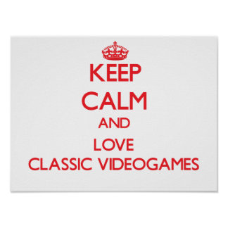 Keep calm and love Classic Videogames Print