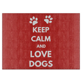 Keep calm and love dogs cutting board
