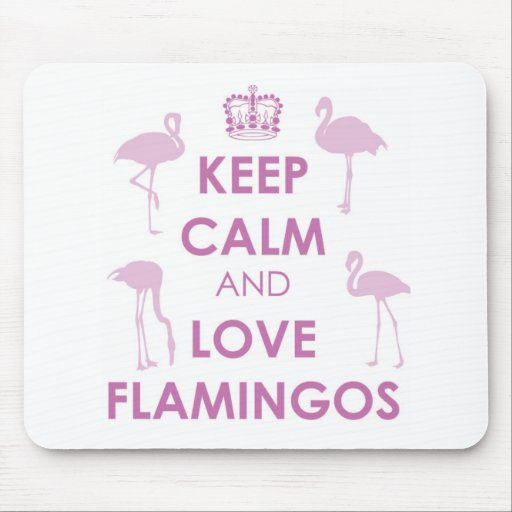 Keep Calm and Love Flamingos Mouse Pad