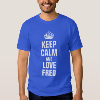 keep calm and love Fred T Shirt