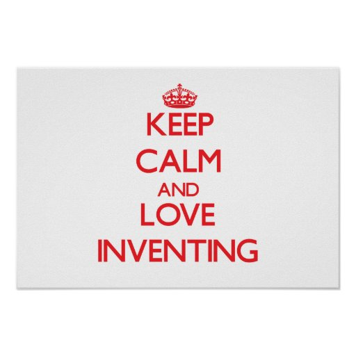 Keep calm and love Inventing Poster