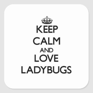 Keep calm and Love Ladybugs Square Sticker