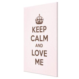 Keep calm and love me canvas print