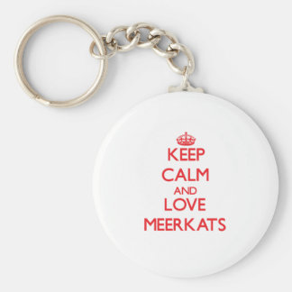 Keep calm and love Meerkats Keychains