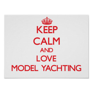 Keep calm and love Model Yachting Poster