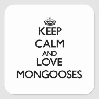 Keep calm and Love Mongooses Square Sticker