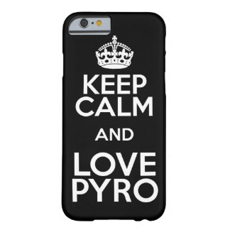 KEEP CALM AND LOVE PYRO BARELY THERE iPhone 6 CASE