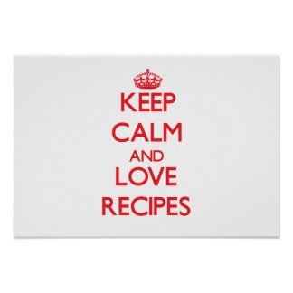 Keep calm and love Recipes Posters
