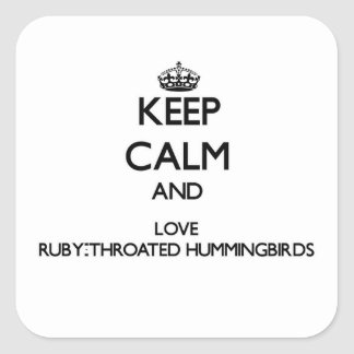 Keep calm and Love Ruby-Throated Hummingbirds Square Sticker