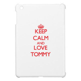Keep Calm and Love Tommy Case For The iPad Mini