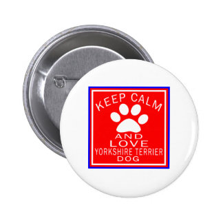 Keep Calm And Love Yorkshire Terrier Pinback Button