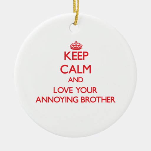 Keep Calm and Love your Annoying Brother Christmas Ornament