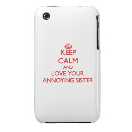 Keep Calm and Love your Annoying Sister iPhone 3 Cover