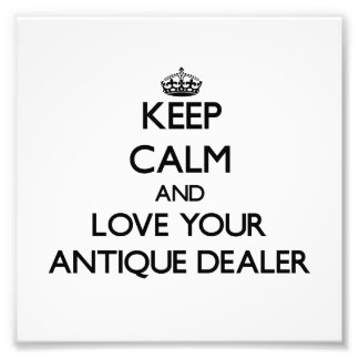 Keep Calm and Love your Antique Dealer Photograph