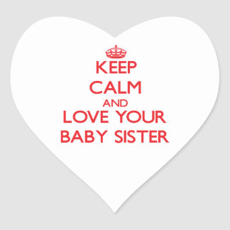 Keep Calm and Love your Baby Sister Heart Sticker